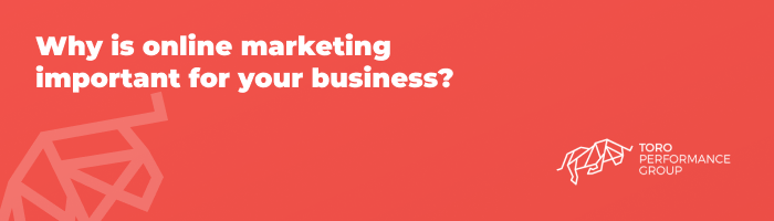 Why is online marketing important for your business